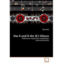 Das A und O der (E-) Gitarre: Didaktische Impulse fuer zeitgemaessen Gitarrenunterricht - Waid, Albin