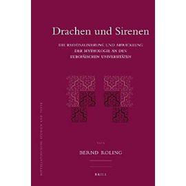 Drachen Und Sirenen: Die Rationalisierung Und Abwicklung Der Mythologie an Den Europäischen Universitäten - Bernd Roling