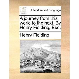 A Journey from This World to the Next. by Henry Fielding, Esq. - Henry Fielding