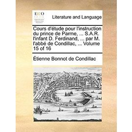 Cours D'Tude Pour L'Instruction Du Prince de Parme, ... S.A.R. L'Infant D. Ferdinand, ... Par M. L'Abb de Condillac, ... Volume 15 of 16 - Etienne Bonnot De Condillac