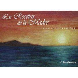 Bas Vivancos, C: Receta de la madre : curso de cocina casera