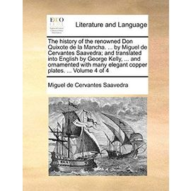 The History of the Renowned Don Quixote de La Mancha. ... by Miguel de Cervantes Saavedra; And Translated Into English by George Kelly, ... and Orname - Miguel De Cervantes