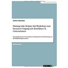 Missing Link: Körper. Ein Workshop zum besseren Umgang mit Konflikten in Unternehmen - Asitta Tabatabai