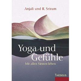 Yoga und Gefuehle: Mit allen Sinnen leben - Sriram, R.