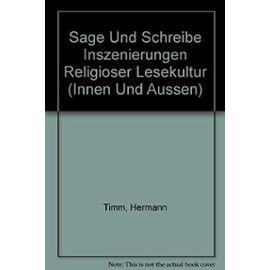Sage Und Schreibe Inszenierungen Religioser Lesekultur - Hermann Timm