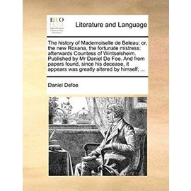 The History of Mademoiselle de Beleau; Or, the New Roxana, the Fortunate Mistress: Afterwards Countess of Wintselsheim. Published by MR Daniel de Foe. - Daniel Defoe