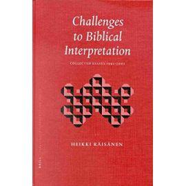 Challenges to Biblical Interpretation: Collected Essays 1991-2001 - Heikki Raisanen