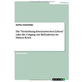 """Die """"Vernichtung lebensunwerten Lebens"""" oder der Umgang mit Behinderten im Dritten Reich - Steffen Schönfelder"""