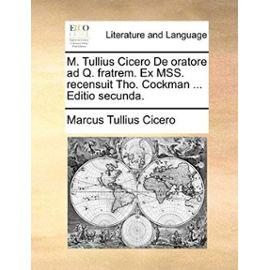 M. Tullius Cicero de Oratore Ad Q. Fratrem. Ex Mss. Recensuit Tho. Cockman ... Editio Secunda. - Marcus Tullius Cicero