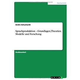 Sprachproduktion - Grundlagen, Theorien, Modelle und Forschung - Andre Schuchardt
