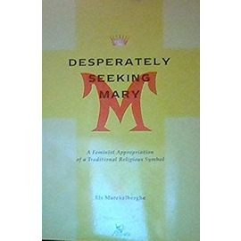 Desperately Seeking Mary a Feminist Appropriation of a Traditional Religious Symbol - E. Maeckelberghe