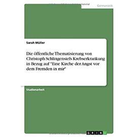 """Die öffentliche Thematisierung von Christoph Schlingensiefs Krebserkrankung in Bezug auf """"Eine Kirche der Angst vor dem Fremden in mir - Sarah Müller"""