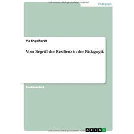 Vom Begriff der Resilienz in der Pädagogik - Pia Engelhardt