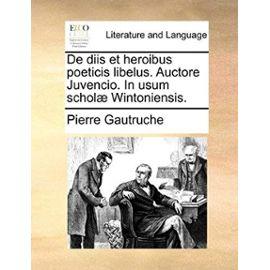 de Diis Et Heroibus Poeticis Libelus. Auctore Juvencio. in Usum Schol Wintoniensis. - Unknown