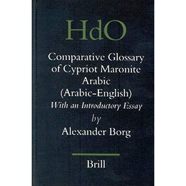 A Comparative Glossary of Cypriot Maronite Arabic (Arabic-English): With an Introductory Essay - Alexander Borg