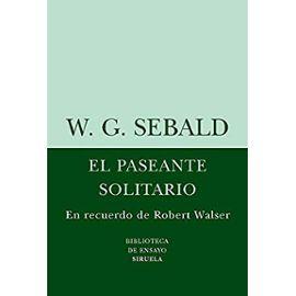 Sebald, W: Paseante solitario : en recuerdo de Robert Walser