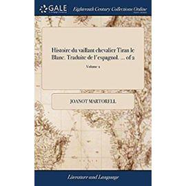 Histoire Du Vaillant Chevalier Tiran Le Blanc. Traduite de l'Espagnol. ... of 2; Volume 2 - Martorell, Joanot