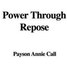 Power Through Repose - Call, Annie Payson