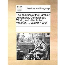 The Beauties of the Rambler, Adventurer, Connoisseur, World, and Idler. in Two Volumes. ... Volume 1 of 2 - Multiple Contributors