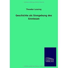 Geschichte als Sinngebung des Sinnlosen - Theodor Lessing