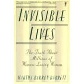 Invisible Lives: The Truth About Millions of Women-Loving Women: The Truth About Millions of Women-loving Women