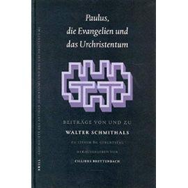Paulus, Die Evangelien Und Das Urchristentum: Beiträge Von Und Zu Walter Schmithals. Zu Seinem 80. Geburtstag Herausgegeben - Collectif