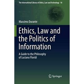 Ethics, Law and the Politics of Information: A Guide to the Philosophy of Luciano Floridi (The International Library of Ethics, Law and Technology, Band 18)