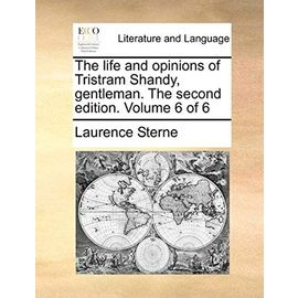The Life and Opinions of Tristram Shandy, Gentleman. the Second Edition. Volume 6 of 6 - Laurence Sterne