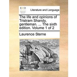 The Life and Opinions of Tristram Shandy, Gentleman. ... the Sixth Edition. Volume 1 of 2 - Laurence Sterne
