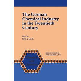 The German Chemical Industry in the Twentieth Century - John E. Lesch