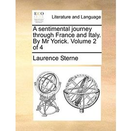 A Sentimental Journey Through France and Italy. by MR Yorick. Volume 2 of 4 - Laurence Sterne