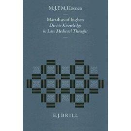 Marsilius of Inghen: Divine Knowledge in Late Medieval Thought - Maarten Hoenen