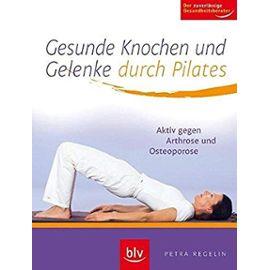 Gesunde Knochen und Gelenke durch Pilates - Regelin, Petra