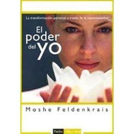 El poder del yo : la transformación personal a través de la espontaneidad - Moshe Feldenkrais