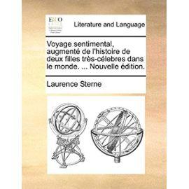 Voyage Sentimental, Augment de L'Histoire de Deux Filles TRS-Clebres Dans Le Monde. ... Nouvelle Dition. - Laurence Sterne