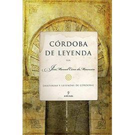 Córdoba de leyenda : historias y leyendas de Córdoba - José Manuel Cano De Mauvesín Fabaré