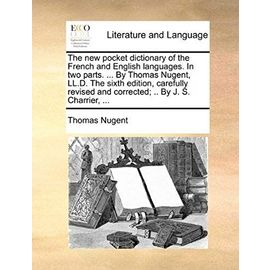 The New Pocket Dictionary of the French and English Languages. in Two Parts. ... by Thomas Nugent, LL.D. the Sixth Edition, Carefully Revised and Corr - Thomas Nugent