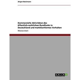 Kommerzielle Aktivitäten des öffentlich-rechtlichen Rundfunks in Deutschland und marktkonformes Verhalten - Jürgen Beckmann