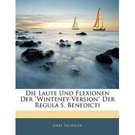 Die Laute Und Flexionen Der Winteney-Version Der Regula S. Benedicti - Josef Tachauer