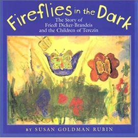 Fireflies In The Dark : The Story Of Friedl Dicker-Brandeis And The Children Of Terezin - Susan Goldman