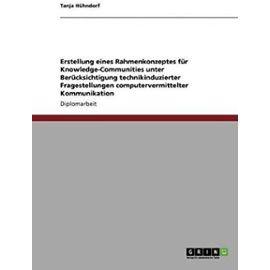 Erstellung eines Rahmenkonzeptes für Knowledge-Communities unter Berücksichtigung technikinduzierter Fragestellungen computervermittelter Kommunikation - Tanja Hühndorf
