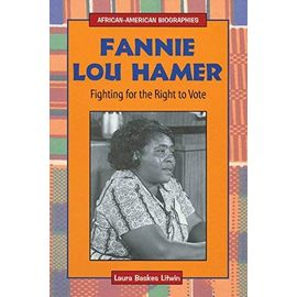 Fannie Lou Hamer: Fighting for the Right to Vote (African-American Biographies (Enslow)) - Laura Baskes Litwin