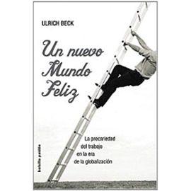 Beck, U: Nuevo mundo feliz : la precariedad del trabajo en l