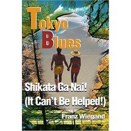 Tokyo Blues: Shikata Ga Nai! (It Can't Be Helped!) - Wiegand, Franz