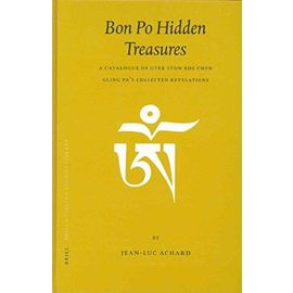 Bon Po Hidden Treasures: A Catalogue of Gter Ston Bde Chen Gling Pa's Collected Revelations - Jean-Luc Achard
