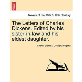 The Letters of Charles Dickens. Edited by His Sister-In-Law and His Eldest Daughter. - Hogarth, Georgina