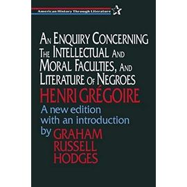 An Enquiry Concerning the Intellectual and Moral Faculties and Literature of Negroes - Henri Gregoire