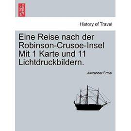 Eine Reise Nach Der Robinson-Crusoe-Insel Mit 1 Karte Und 11 Lichtdruckbildern. - Ermel, Alexander