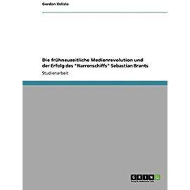 """Die frühneuzeitliche Medienrevolution und der Erfolg des """"Narrenschiffs"""" Sebastian Brants - Gordon Oslislo"""