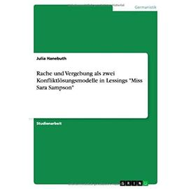 """Rache und Vergebung als zwei Konfliktlösungsmodelle in Lessings """"Miss Sara Sampson - Julia Hanebuth"""
